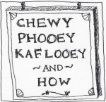 chewy phooey kaflooey and how